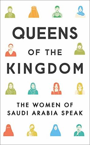 Queens of the Kingdom: The Women of Saudi Arabia Speak by Nicola Sutcliff