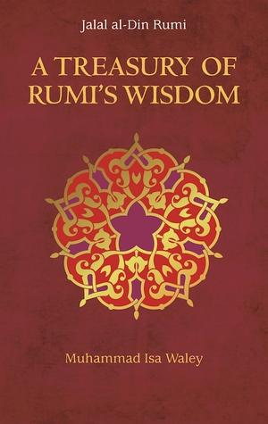 A Treasury of Rumi's Wisdom by Muhammad Isa Waley, Rumi