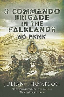 3 Commando Brigade in the Falklands: No Picnic by Julian Thompson