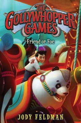 The Gollywhopper Games: Friend or Foe by Jody Feldman