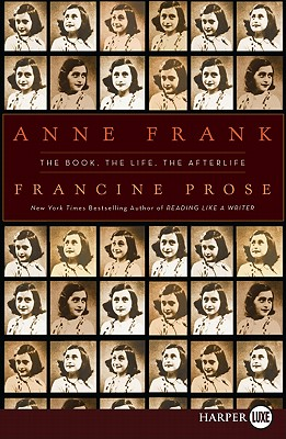 Anne Frank LP: The Book, the Life, the Afterlife by Francine Prose