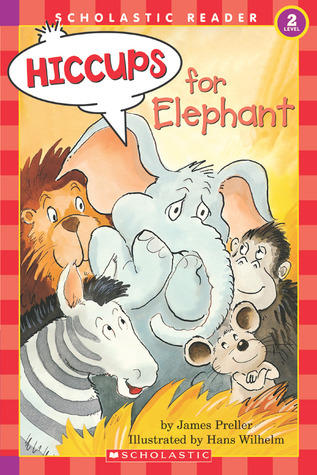 Hiccups For Elephant (level 2) by James Preller, Hans Wilhelm