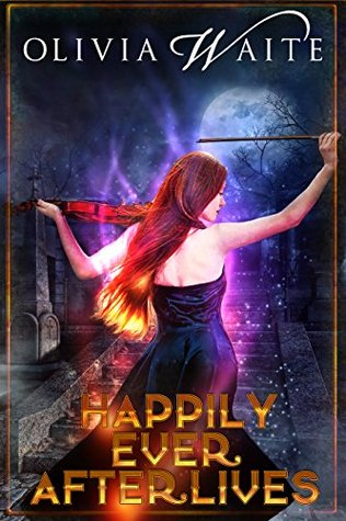 Happily Ever Afterlives by Olivia Waite