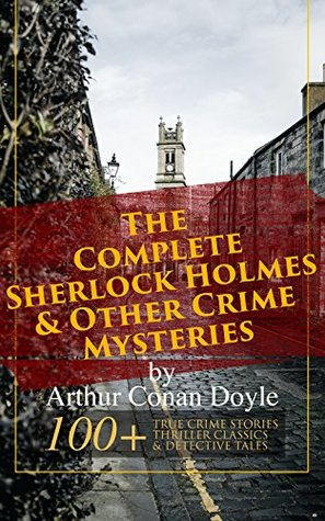 The Complete Sherlock Holmes & Other Crime Mysteries by Arthur Conan Doyle: 100+ True Crime Stories, Thriller Classics & Detective Tales (Illustrated): ... the Fire Stories, The Uncharted Coast… by Frank Craig, Walter Paget, Max Cowper, Joseph Finnemore, Richard C. Woodville, George Hutchinson, Arthur Twidle, Richard Gutschmidt, Sidney Paget, Charles Kerr, André Castaigne, D.H. Friston, Arthur Conan Doyle, Claude A. Shepperson, Arthur I. Keller