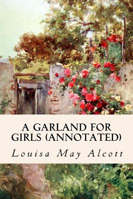 A Garland for Girls (annotated) by Louisa May Alcott