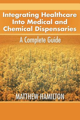 Integrating Healthcare Into Medical and Chemical Dispensaries: A Complete Guide by Matthew Hamilton