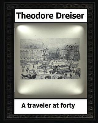 A traveler at forty (1913) by: Theodore Dreiser by Theodore Dreiser