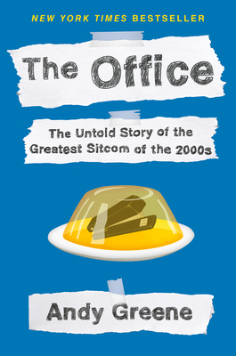 The Office: The Untold Story of the Greatest Sitcom of the 2000s: An Oral History by Andy Greene