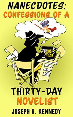 Nanecdotes: Confessions Of A Thirty-Day Novelist by Abigail Davies, Carol Gyzander, Joseph R. Kennedy