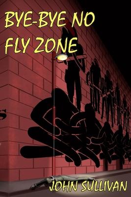 Bye-Bye No Fly Zone by John Sullivan, Weasel Press