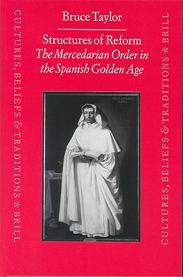 Structures of Reform: The Mercedarian Order in the Spanish Golden Age by Bruce Taylor