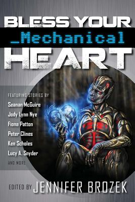 Bless Your Mechanical Heart by Fiona Patton, Jean Rabe, Lucy a. Snyder