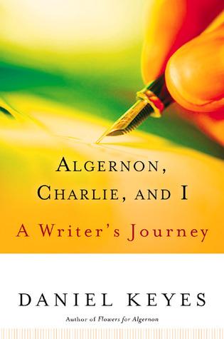 Algernon, Charlie, and I: A Writer's Journey by Daniel Keyes