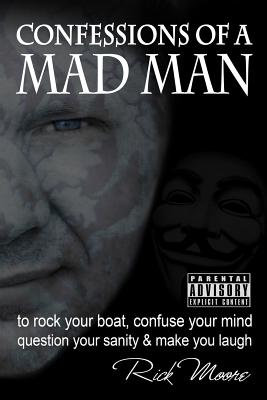 Confessions of a Mad Man: to rock your boat, confuse your mind, question your sanity and make you laugh! by Elizabeth Richardson, Rick Moore