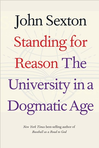 Standing for Reason: The University in a Dogmatic Age by John Sexton, Gordon Brown