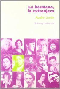 La hermana, la extranjera: Artículos y conferencias by Audre Lorde