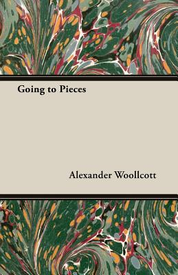 Going to Pieces by Alexander Woollcott