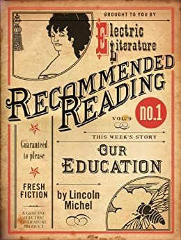 Our Education (Electric Literature's Recommended Reading) by Lincoln Michel