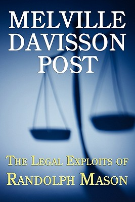 The Legal Exploits of Randolph Mason by Melville Davisson Post