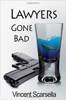 Lawyers Gone Bad by Vincent L. Scarsella
