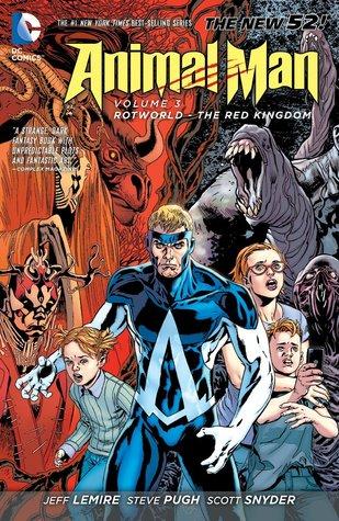 Animal Man, Volume 3: Rotworld: The Red Kingdom by Scott Snyder, Jeff Lemire, Steve Pugh, Yanick Paquette