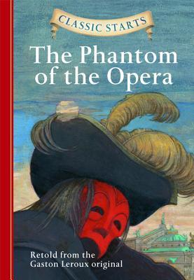 The Phantom of the Opera (Classic Starts Series) by Arthur Pober, Gaston Leroux, Diane Namm, Troy Howell