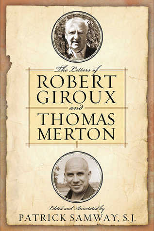 The Letters of Robert Giroux and Thomas Merton by Patrick Samway, Thomas Merton, Jonathan Montaldo, Robert Giroux