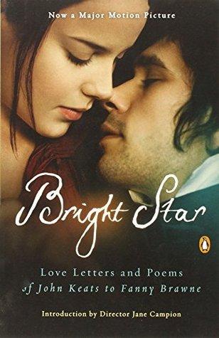Bright Star: Love Letters and Poems of John Keats to Fanny Brawne by John Keats, Jane Campion
