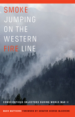 Smoke Jumping on the Western Fire Line: Conscientious Objectors During World War II by George S. McGovern, Mark Matthews