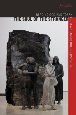 The Soul of the Stranger: Reading God and Torah from a Transgender Perspective by Joy Ladin