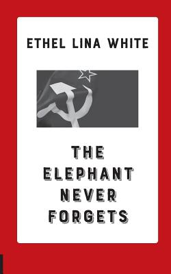 The Elephant Never Forgets by Ethel Lina White