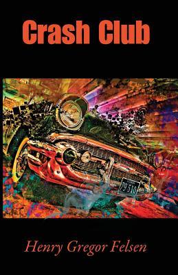 Crash Club by Henry Gregor Felsen