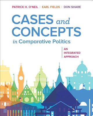 Cases and Concepts in Comparative Politics: An Integrated Approach by Karl J. Fields, Don Share, Patrick H. O'Neil