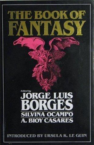 The Book of Fantasy by Adolfo Bioy Casares, Silvina Ocampo, Jorge Luis Borges