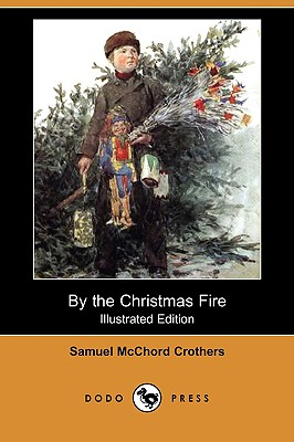 By the Christmas Fire (Illustrated Edition) (Dodo Press) by Samuel McChord Crothers