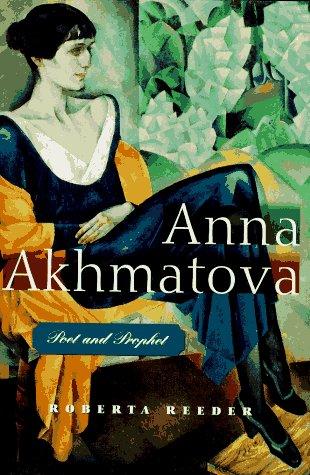 Anna Akhmatova: Poet and Prophet by Anna Akhmatova, Roberta Reeder