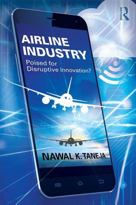 Airline Industry: Poised for Disruptive Innovation? by Nawal K. Taneja