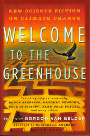 Welcome to the Greenhouse: New Science Fiction on Climate Change by Gordon Van Gelder