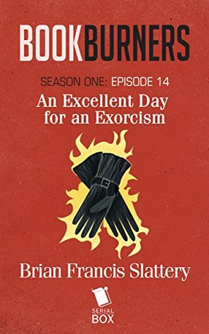 An Excellent Day for an Exorcism by Mur Lafferty, Max Gladstone, Margaret Dunlap, Brian Francis Slattery