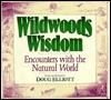 Wildwoods Wisdom: Encounters with the Natural World by Doug Elliot