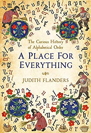 A Place For Everything: The Curious History of Alphabetical Order by Judith Flanders