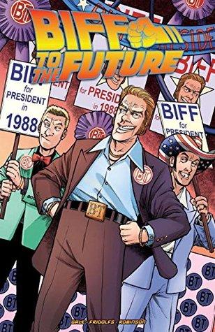Back to the Future: Biff to the Future by Derek Fridolfs, Bob Gale, Alan Robinson