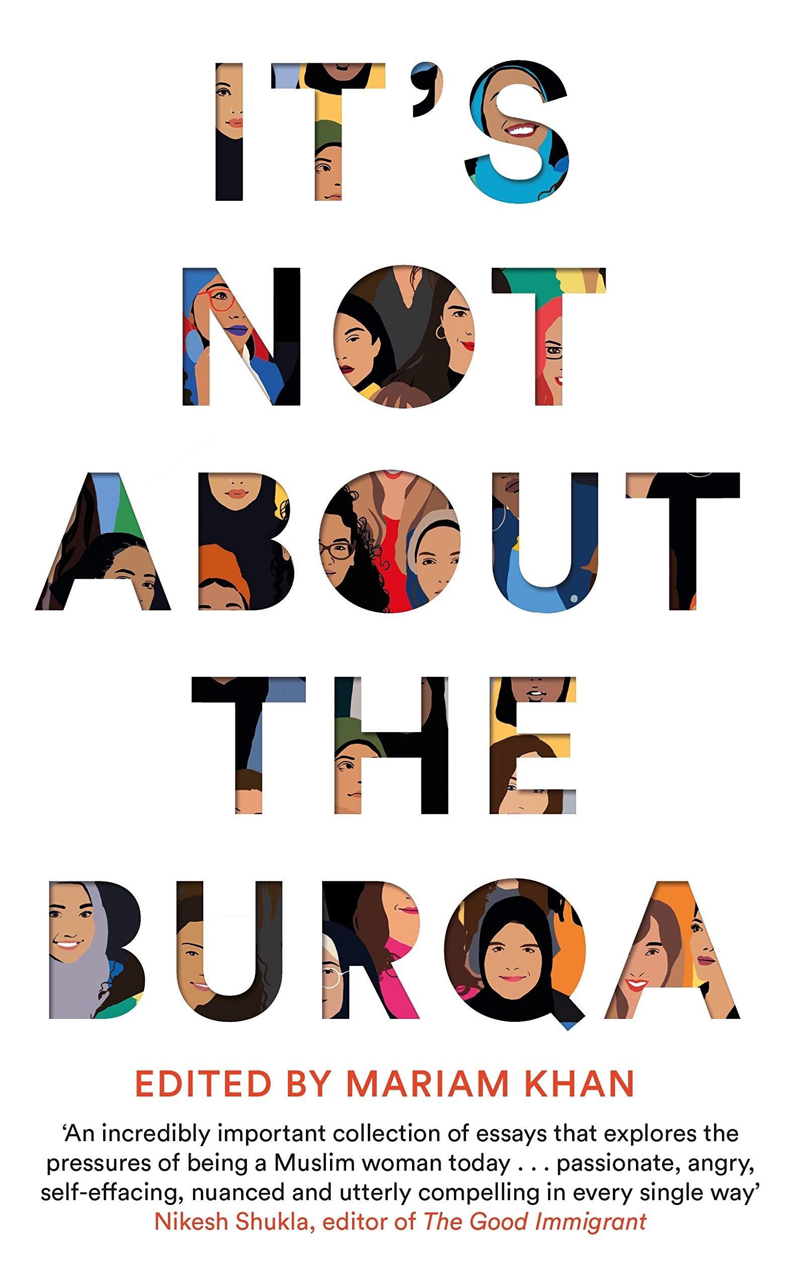 It's Not About the Burqa: Muslim Women on Faith, Feminism, Sexuality and Race by Mariam Khan