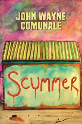 Scummer by John Wayne Comunale