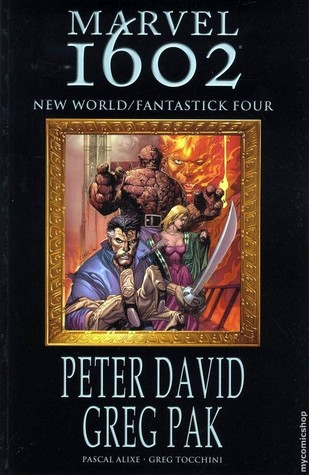 Marvel 1602: New World/Fantastick Four by Greg Pak, Greg Tocchini, Pascal Alixe, Peter David