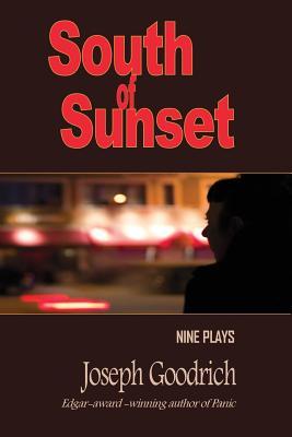 South of Sunset: Nine Plays by Joseph Goodrich
