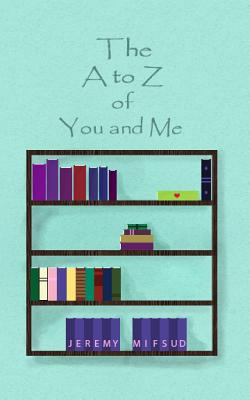 The A to Z of You and Me by Jeremy Mifsud