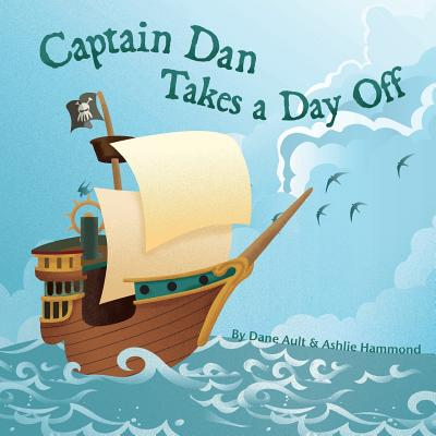 Captain Dan Takes A Day Off by Ashlie Hammond