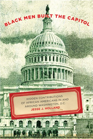Black Men Built the Capitol: Discovering African-American History In and Around Washington, D.C. by Jesse J. Holland