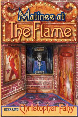 Matinee At The Flame by Christopher Fahy